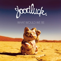 Goodluck - What Would We Be (feat. Lisa Kekaula) [2014]