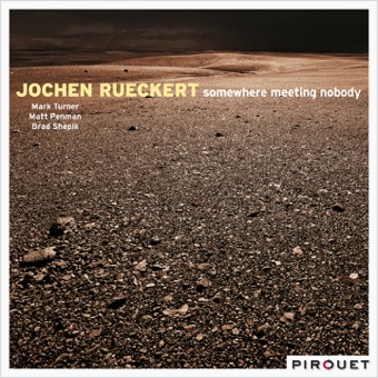 Somewhere Meeting Nobody (feat. Mark Turner, Matt Penman & Brad Shepik) – Jochen Rueckert