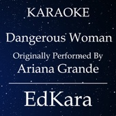 Dangerous Woman (Originally Performed by Ariana Grande) [Karaoke No Guide Melody Version]