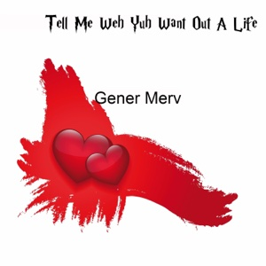 Tell Me Weh Yuh Want Out a Life – Single – Gener Merv