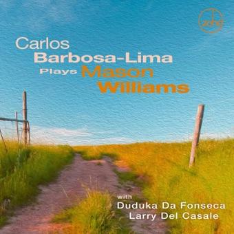 Carlos Barbosa-Lima Plays Mason Williams – Carlos Barbosa-Lima, Larry Del Casale & Duduka da Fonseca