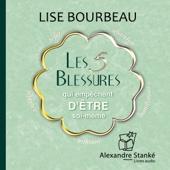 Les 5 blessures qui empêchent d'être soi-même - Lise Bourbeau