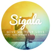 Sigala - Give Me Your Love (feat. John Newman & Nile Rodgers) artwork