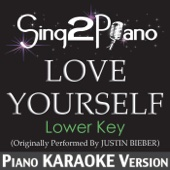 Love Yourself (Lower Key) [Originally Performed by Justin Bieber] [Piano Karaoke Version] - Sing2Piano