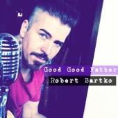 Robert Bartko - Good Good Father artwork