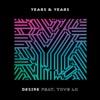 Desire (feat. Tove Lo) - Single, Years & Years