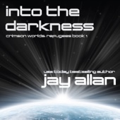 Jay Allan - Into the Darkness: Crimson Worlds Refugees, Book 1 (Unabridged)  artwork