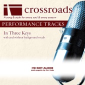 I Am Not Alone (Performance Track Original without Background Vocals) - Crossroads Performance Tracks