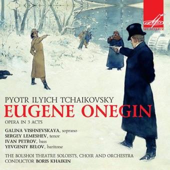 Tchaikovsky: Eugene Onegin, Op. 24 – Orchestra of the Bolshoi Theatre, Chorus of the Bolshoi Theatre, Boris Khaikin, Galina Vishnevskaya, Evgeny Belov & Sergey Lemeshev