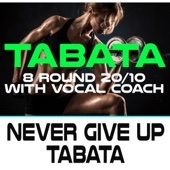 Never Give Up Tabata (144 Bpm 8 Round 20/10 With Vocal Coach)