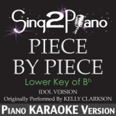 Piece by Piece (Lower Key of Bb) [Idol Version] [Originally Performed by Kelly Clarkson] [Piano Karaoke Version]