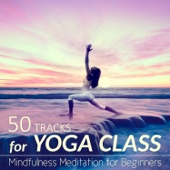 50 Tracks for Yoga Class: Nature Sounds and Background Music for Yoga Practice and Mindfulness Meditation for Beginners