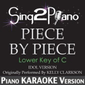 Piece by Piece (Lower Key of C) [Idol Version] [Originally Performed by Kelly Clarkson] [Piano Karaoke Version]