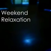 Weekend Relaxation - Weekend Relaxation