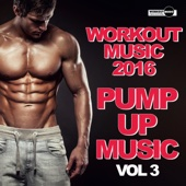 Workout Music 2016: Pump Up Music, Vol. 3