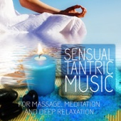 Sensual Tantric Music: Tantra Music for Meditation, Sex Relaxation, Intimacy and Deep Massage, Erotica Games & Making Love