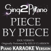 Piece by Piece (Idol Version) [Originally Performed by Kelly Clarkson] [Piano Karaoke Version] [Live] - Sing2Piano