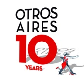 Otros Aires 10 Years