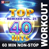 Top 40 Hits Remixed Vol. 25 (60 Min Non-Stop Workout Mix [128 BPM])