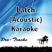 Latch (Acoustic Karaoke Instrumental) [In the Style of Sam Smith]