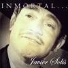 Inmortal..., Javier Solis