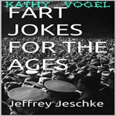 Jeffrey Jeschke - Fart Jokes for the Ages (Unabridged)  artwork