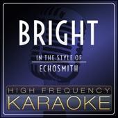 Bright (In the Style of Echosmith) [Karaoke Version]