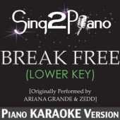 Break Free (Lower Key) [Originally Performed By Ariana Grande & Zedd] [Piano Karaoke Version]