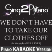 [Download] We Don't Have to Take Our Clothes Off (In the Style of Ella Eyre) [Piano Karaoke Version] MP3