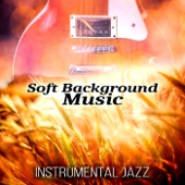 Soft Background Music – Instrumental Jazz Guitar, Soothing Piano Music, Relaxing Jazz Academy for Relaxation, Acoustic Guitar to Relax, Smooth Jazz