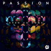 Passion: Even So Come (Deluxe Edition/Live) - Passion