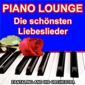 Zantalino and his Orchestra - Piano Lounge - Die schönsten Liebeslieder  artwork