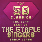 Top 50 Classics - The Very Best of the Staple Singers Early Years