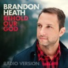 Behold Our God (Radio Version) - Single