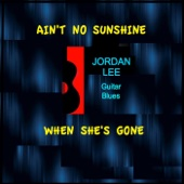 Jordan Lee - Ain't No Sunshine When She's Gone artwork