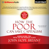 How the Poor Can Save Capitalism: Rebuilding the Path to the Middle Class (Unabridged) - John Hope Bryant Cover Art