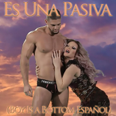 Es Una Pasiva (Boy Is a Bottom Español)