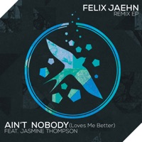 Ain't Nobody (Loves Me Better) [Remix] [feat. Jasmine Thompson] - EP - Felix Jaehn