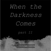 When the Darkness Comes, Pt. 2 - Shelby Merry