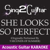 She Looks so Perfect (Originally Performed By 5 Seconds of Summer) [Acoustic Guitar Karaoke]