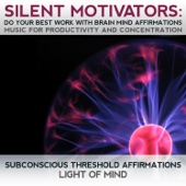 Silent Motivators: Do Your Best Work with Brain Mind Affirmations Music for Productivity and Concentration