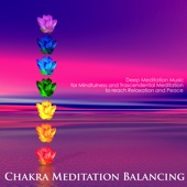 Chakra Meditation Balancing - Deep Meditation Music for Mindfulness and Trascendental Meditation to reach Relaxation and Peace