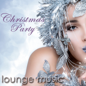 Christmas Party Lounge Music – Xmas Lounge & Chill Out Music for Christmas Eve Party Songs