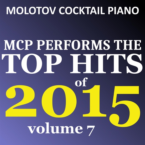 MCP Top Hits of 2015 Vol 7 Molotov Cocktail Piano CD cover