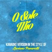 O Sole Mio (In the Style of Luciano Pavarotti) [Karaoke Version]