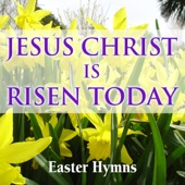 Jesus Christ Is Risen Today - Easter Hymns