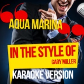 Aqua Marina (In the Style of Gary Miller) [Karaoke Version]