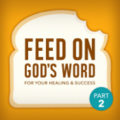 Feed On God's Word for Your Healing & Success, Pt. 2