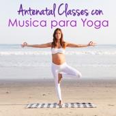 Antenatal Classes con Música para Yoga – Música Suave para Yoga y para Relajarse durante el Embarazo