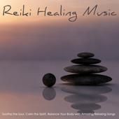 Reiki Healing Music - Soothe the Soul, Calm the Spirit, Balanced Your Body with Amazing Relaxing Songs